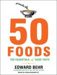 50 Foods: The Essentials of Good Taste, Edward Behr