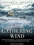 Gathering Wind: Hurricane Sandy, the Sailing Ship Bounty, and a Courageous Rescue at Sea, Gregory A. Freeman
