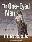 The One-Eyed Man: A Fugue, With Winds and Accompaniment, L. E. Modesitt, Jr.