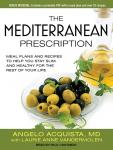 Mediterranean Prescription: Meal Plans and Recipes to Help You Stay Slim and Healthy for the Rest of Your Life, Angelo Acquista, MD, Laurie Anne Vandermolen