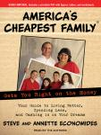 America's Cheapest Family Gets You Right on the Money: Your Guide to Living Better, Spending Less, and Cashing in on Your Dreams, Annette Economides, Steve Economides