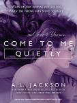 Come to Me Quietly, A. L. Jackson