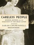 Careless People: Murder, Mayhem, and the Invention of The Great Gatsby, Sarah Churchwell