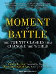 Moment of Battle: The Twenty Clashes That Changed the World, James Lacey, Williamson Murray