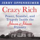 Crazy Rich: Power, Scandal, and Tragedy Inside the Johnson & Johnson Dynasty, Jerry Oppenheimer
