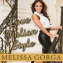 Love Italian Style: The Secrets of My Hot and Happy Marriage, Melissa Gorga