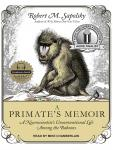 Primate's Memoir: A Neuroscientist's Unconventional Life Among the Baboons, Robert M. Sapolsky