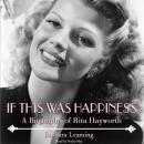 If This Was Happiness: A Biography of Rita Hayworth, Barbara Leaming