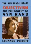 Objectivism: The Philosophy of Ayn Rand, Leonard Peikoff