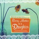 Every Mother Is a Daughter: The Neverending Quest for Success, Inner Peace, and a Really Clean Kitchen, Sheila Solomon Klass, Perri Klass