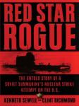 Red Star Rogue: The Untold Story of a Soviet Submarine's Nuclear Strike Attempt on the U.S. Audiobook