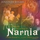 World According to Narnia: Christian Meaning in C. S. Lewis's Beloved Chronicles, Jonathan Rogers