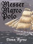 Messer Marco Polo, Donn Byrne