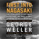 First into Nagasaki: The Censored Eyewitness Dispatches on Post-Atomic Japan and Its Prisoners of War, George Weller