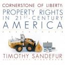 Cornerstone of Liberty: Property Rights in 21st-Century America, Timothy Sandefur