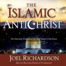 Islamic Antichrist: The Shocking Truth about the Real Nature of the Beast, Joel Richardson