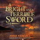 Bright and Terrible Sword, Anna Kendall