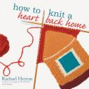 How to Knit a Heart Back Home, Rachael Herron