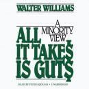 All It Takes Is Guts: A Minority View, Walter E. Williams