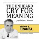 Unheard Cry for Meaning: Psychotherapy and Humanism, Viktor E. Frankl