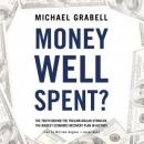 Money Well Spent?: The Truth behind the Trillion-Dollar Stimulus, the Biggest Economic Recovery Plan in History, Michael Grabell