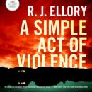 A Simple Act of Violence, R.J. Ellory