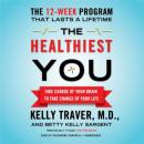 Healthiest You: Take Charge of Your Brain to Take Charge of Your Life, Kelly Traver