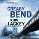 Greasy Bend: A Novel Audiobook