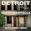 Detroit: A Biography, Scott Martelle