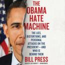 Obama Hate Machine: The Lies, Distortions, and Personal Attacks on the President-and Who Is behind Them, Bill Press
