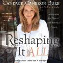 Reshaping It All: Motivation for Physical and Spiritual Fitness, Darlene Schacht, Candace Cameron Bure