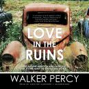 Love in the Ruins: The Adventures of a Bad Catholic at a Time near the End of the World, Walker Percy