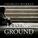 Losing Ground: American Social Policy, 1950-1980, Charles Murray