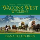 Wagons West Wyoming!, Dana Fuller Ross