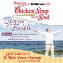 Chicken Soup for the Soul: Stories of Faith - 31 Stories about God's Healing Power, Divine Interven, Jack Canfield