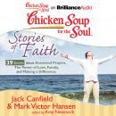 Chicken Soup for the Soul: Stories of Faith - 39 Stories about Answered Prayers, the Power of Love,, Jack Canfield