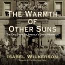 Warmth of Other Suns: The Epic Story of America's Great Migration, Isabel Wilkerson