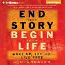 End Your Story, Begin Your Life, Jim Dreaver