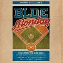 Blue Monday: The Expos, the Dodgers, and the Home Run That Changed Everything Audiobook