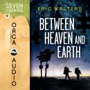 Between Heaven and Earth, Eric Walters