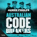 Australian Code Breakers: Our top-secret war with the Kaiser's Reich Audiobook