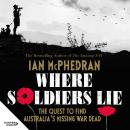 Where Soldiers Lie: The Quest to Find Australia's Missing War Dead Audiobook