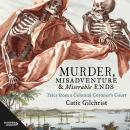 Murder, Misadventure and Miserable Ends: Tales from a Colonial Coroner's Court Audiobook