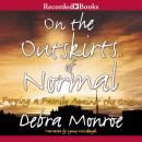 On the Outskirts of Normal, Debra Monroe