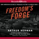 Freedom's Forge: How American Business Produced Victory in World War II, Arthur Herman