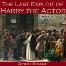 The Last Exploit of Harry the Actor Audiobook