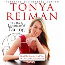 Body Language of Dating: Read His Signals, Send Your Own, and Get the Guy, Tonya Reiman