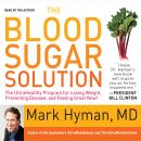 Blood Sugar Solution: The UltraHealthy Program for Losing Weight, Preventing Disease, and Feeling Great Now!, Mark Hyman