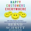 Happy Customers Everywhere: How Your Business Can Profit from the Insights of Positive Psychology, Glenn Zutphen, Bernd Schmitt