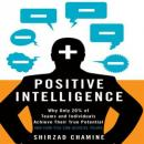 Positive Intelligence: Why Only 20% of Teams and Individuals Achieve Their True Potential AND HOW YOU CAN ACHIEVE YOURS, Shizrad Chamine